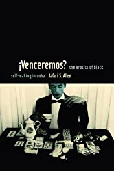 iVenceremos?: The Erotics of Black Self-making in Cuba by Jafari Allen (2011-08-12)