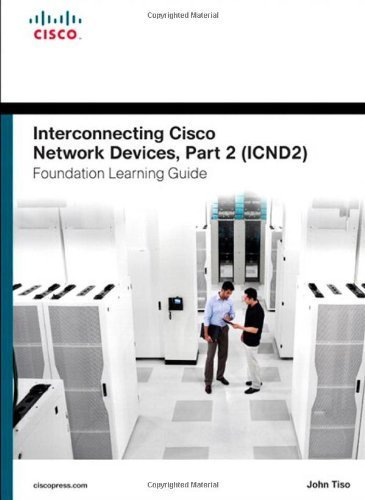 [(Interconnecting Cisco Network Devices, Part 2 (ICND2) Foundation Learning Guide )] [Author: John Tiso] [Sep-2013]