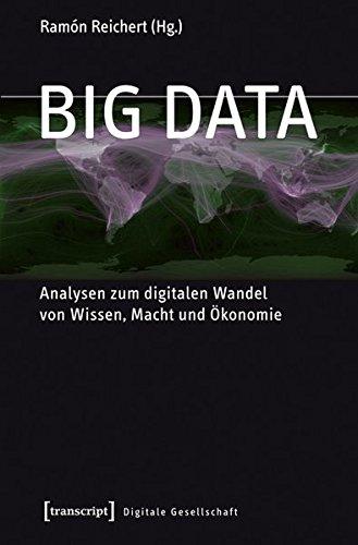 Big Data: Analysen zum digitalen Wandel von Wissen, Macht und Ökonomie (Digitale Gesellschaft) (Netzwerke Die Sozialer Analyse)