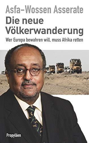 Die neue Völkerwanderung: Wer Europa bewahren will, muss Afrika retten