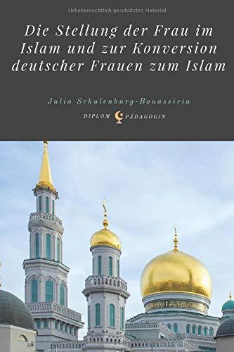Die Stellung der Frau im Islam und zur Konversion deutscher Frauen zum Islam