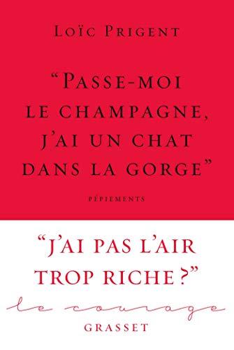 « Passe-moi le champagne, j'ai un chat dans la gorge »: Collection Le Courage dirigée par Charles Dantzig