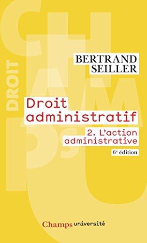 Droit administratif (Tome 2) - L'action administrative (6e édition) (Champs université)