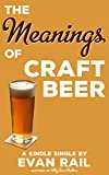 The Meanings of Craft Beer (Kindle Single)