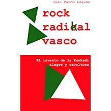 Rock Radikal Vasco: El invento de la Euskadi alegre y revoltosa (Spanish Edition)