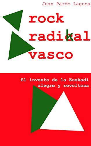 Rock Radikal Vasco: El invento de la Euskadi alegre y revoltosa por Juan Pardo Laguna