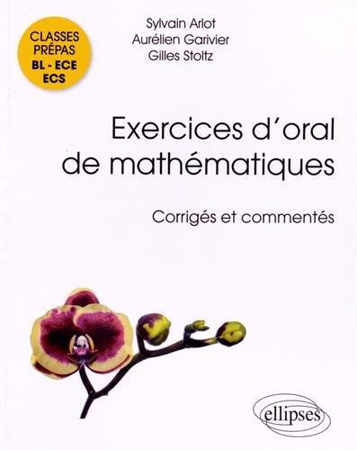 Exercices d'oral de mathématiques corrigés et commentés : Classes prépas BL-ECE-ECS par Sylvain Arlot, Aurélien Garivier, Gilles Stoltz