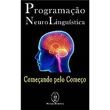 Programação Neurolinguística — Começando pelo Começo (Portuguese Edition)