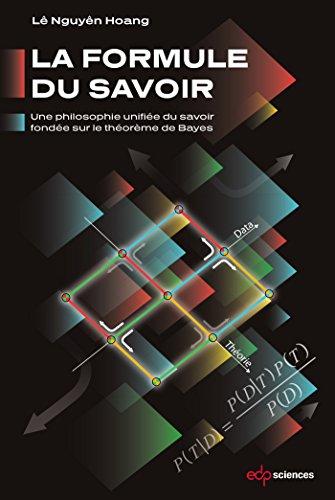 La formule du savoir : Une philosophie unifiée du savoir fondée sur le théorème de Bayes