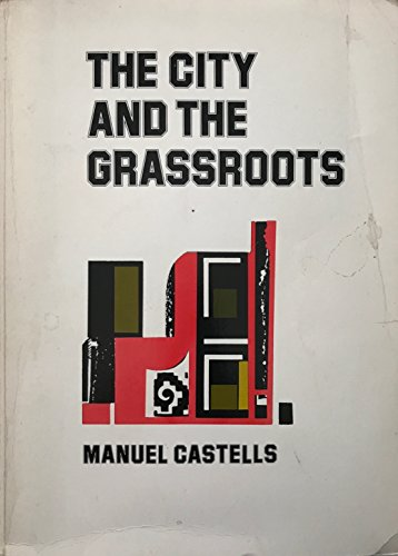 The City and the Grassroots: A Cross-Cultural Theory of Urban Social Movements (California Series in Urban Development)