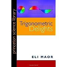 Trigonometric Delights (Princeton Science Library) by Eli Maor (2013-02-24)