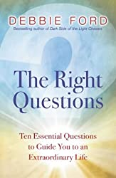 By Debbie Ford The Right Questions: Ten Essential Questions to Guide You to an Extraordinary Life [Paperback]