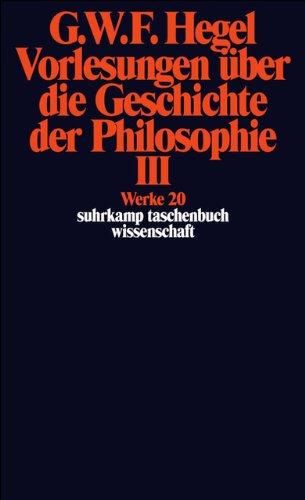 Werke in 20 Bänden mit Registerband: 20: Vorlesungen über die Geschichte der Philosophie III (suhrkamp taschenbuch wissenschaft)