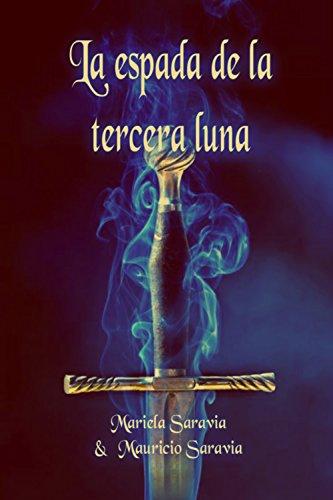 La espada de la tercera luna (Tres Lunas nº 3) por Mariela Saravia