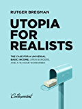 Utopia for Realists: The Case for a Universal Basic Income, Open Borders, and a 15-hour Workweek (English Edition)