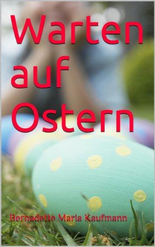 Warten auf Ostern (Geschichten von Max, Marlena und ihren Freunden 7) von [Kaufmann, Bernadette Maria, Kaufmann, Maximilian]