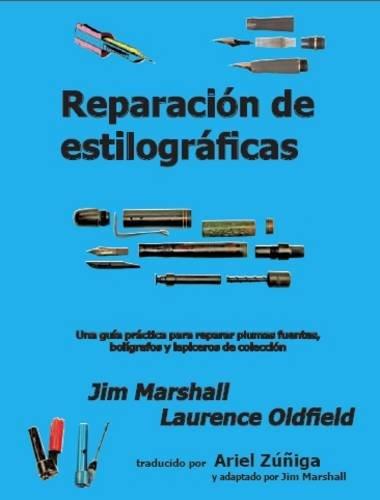 Reparacion De Estilograficas: Una Guia Practica Para Reparar Plumas Fuentes, Boligrafos y Lapiceros De Coleccion