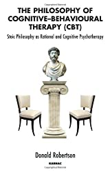 The Philosophy of Cognitive Behavioural Therapy (CBT): Stoic Philosophy as Rational and Cognitive Psychotherapy