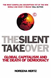 The Silent Takeover: Global Capitalism and the Death of Democracy by Noreena Hertz (2002-06-06)