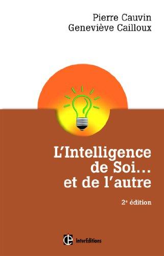 L'Intelligence de Soi. et de l'autre - 2e éd. - Comprendre son type psychologique: Comprendre son type psychologique et se développer pleinement avec le Dialogue Intérieur