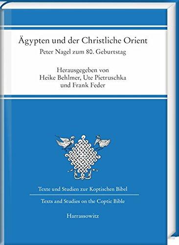 Ägypten und der Christliche Orient: Peter Nagel zum 80. Geburtstag (Texte und Studien zur Koptischen Bibel. Texts and Studies on the Coptic Bible, Band 1)