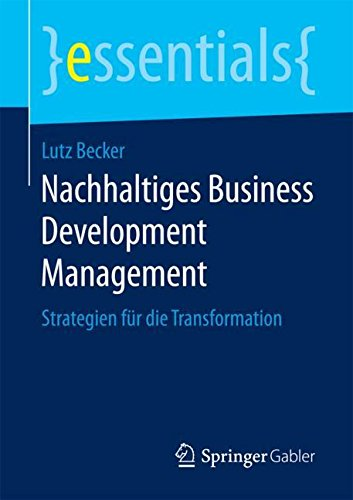 Nachhaltiges Business Development Management: Strategien für die Transformation (essentials)