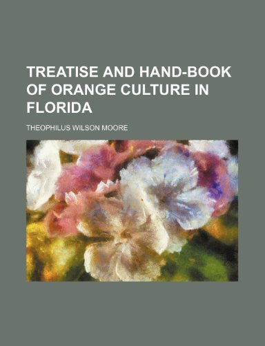 Treatise and Hand-Book of Orange Culture in Florida