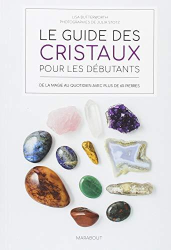 Le guide des cristaux pour les débutants : De la magie au quotidien avec plus de 65 pierres