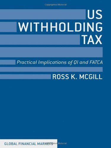 Preisvergleich Produktbild US Withholding Tax: Practical Implications of QI and FATCA (Global Financial Markets) by Ross K. McGill (2013-10-31)
