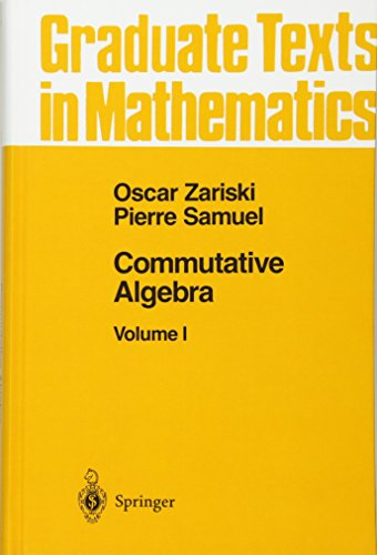 001: Commutative Algebra I (Graduate Texts in Mathematics, Band 28)