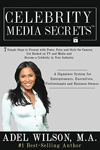 Celebrity Media Secrets: 7 Simple Steps to Present with Power, Poise and Style On-Camera, Get Booked on TV and Media and Become a Celebrity in Your Industry (English Edition)