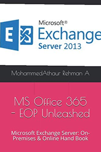 Microsoft Office 365 - EOP Unleashed: Microsoft Exchange Server: On-Premises & Online Hand Book