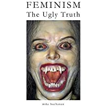 Feminism: The Ugly Truth