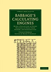Babbage's Calculating Engines: Being a Collection of Papers Relating to them; their History and Construction (Cambridge Library Collection - Mathematics)