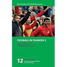 Fußball in Franken 2: Geschichten eines Fußballjahrhunderts (Buchfranken / Bücher aus und über Franken)