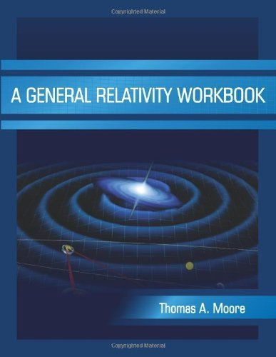 A General Relativity Workbook by Thomas A. Moore (2012) Paperback