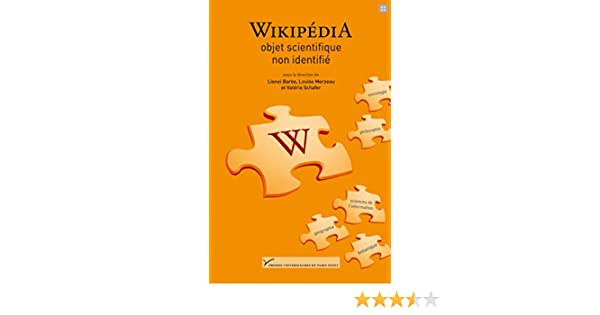 Amazon.fr - Wikipédia, objet scientifique non identifié - Lionel Barbe, Louise Merzeau, Valérie Schafer, Collectif - Livres