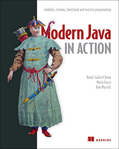 Modern Java in Action: Lambdas, streams, functional and reactive programming por Raoul-Gabriel Urma