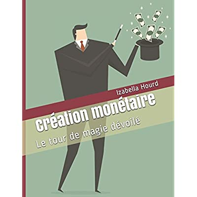 Création monétaire: Le tour de magie dévoilé