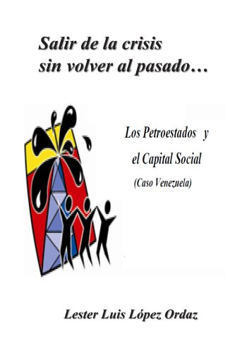 Salir de la crisis sin volver al pasado... Los Petroestados y el Capital Social (Caso Venezuela) por Lester Luis Lopez Ordaz