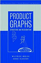 Product Graphs: Structure and Recognition (Wiley-Interscience Series in Discrete Mathematics and Optimization)