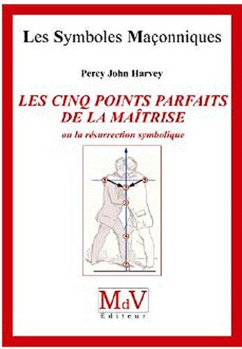 Les cinq points parfaits de la Maîtrise, ou la résurrection symbolique