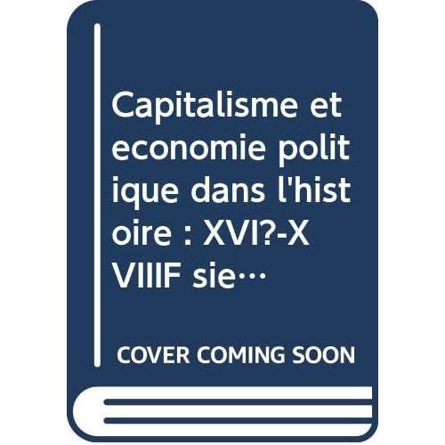 Capitalisme et économie politique dans l'histoire : XVI?-XVIIIF siècle (Collection T.C.E.P.)