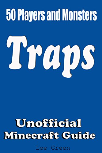 50 Players and Monsters Traps: Secret Tips and Tricks Your Friends Might Not Have Known; Suggestions and Advanced Traps;Unofficial Minecraft Player's Guide;Ultimate Survival Guide; (English Edition) (Xbox 360 Spiele Minecraft Mods)