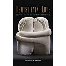 [(Demystifying Love: Plain Talk for the Mental Health Professional)] [Author: Stephen B. Levine] published on (September, 2013)
