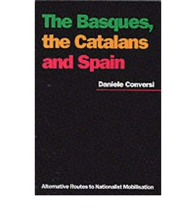 [( Basques, the Catalans and Spain: Alternative Routes to Nationalist Mobilisation )] [by: Daniele Conversi] [Jul-1997]