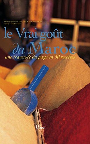 Le Vrai got du Maroc : Une traverse du pays en 50 recettes