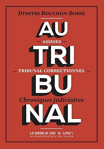 Au tribunal: Chroniques judiciaires (DOCUMENTS) par  La Manufacture de livres