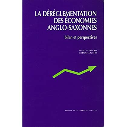 La déréglementation des économies anglo-saxonnes: Bilan et perspectives (Monde anglophone)