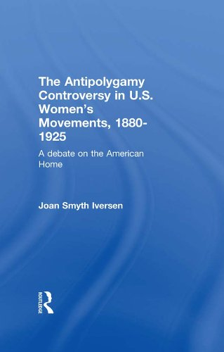 The Antipolygamy Controversy in U.S. Women's Movements, 1880-1925: A Debate on the American Home (Development of American Feminism) por Joan Smyth Iversen